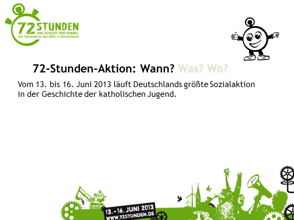 Überschrift Passender Untertitel zur Präsentation 72-Stunden-Aktion: Wann? Was? Wo? Vom 13. bis 16. Juni 2013 läuft Deutschlands größte Sozialaktion i