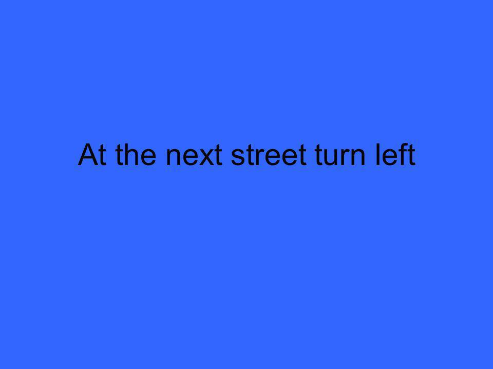 At the next street turn left