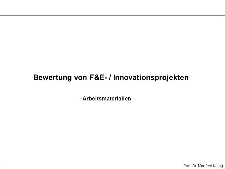 Prof. Dr. Manfred König Bewertung von F&E- / Innovationsprojekten - Arbeitsmaterialien -