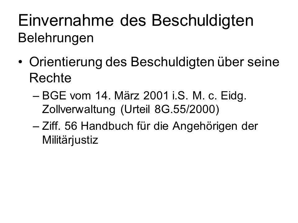 Einvernahme des Beschuldigten Belehrungen Orientierung des Beschuldigten über seine Rechte –BGE vom 14. März 2001 i.S. M. c. Eidg. Zollverwaltung (Urt