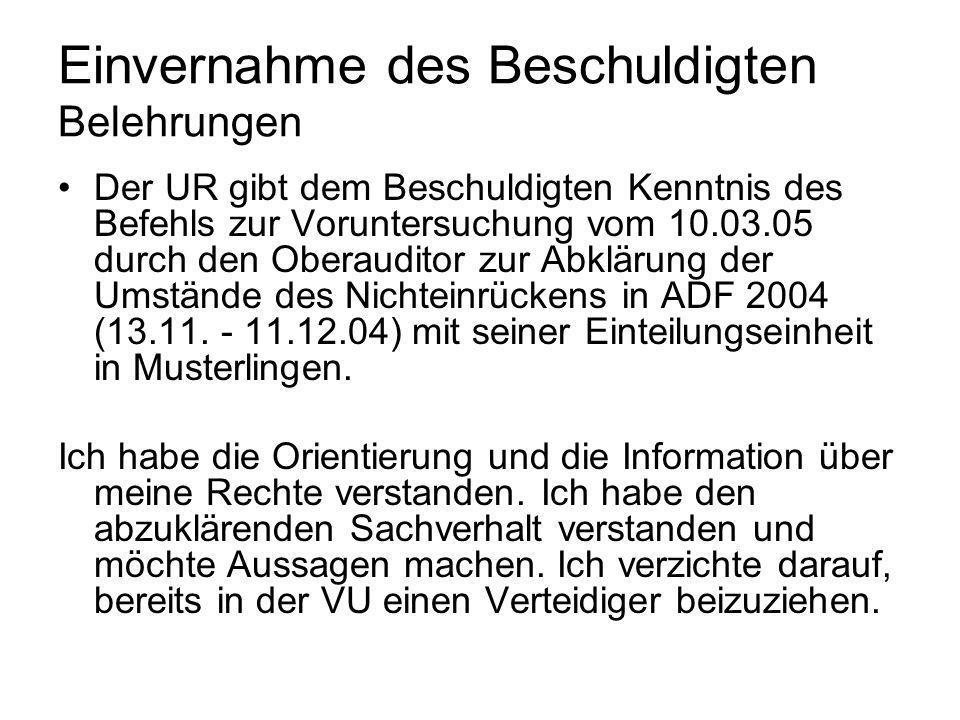 Einvernahme des Beschuldigten Belehrungen Der UR gibt dem Beschuldigten Kenntnis des Befehls zur Voruntersuchung vom 10.03.05 durch den Oberauditor zu