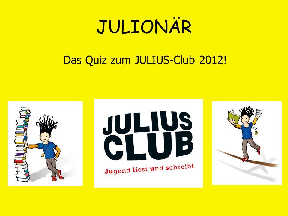 JULIONÄR Das Quiz zum JULIUS-Club 2012!