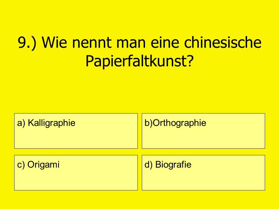 9.) Wie nennt man eine chinesische Papierfaltkunst? a) Kalligraphie c) Origami b)Orthographie d) Biografie