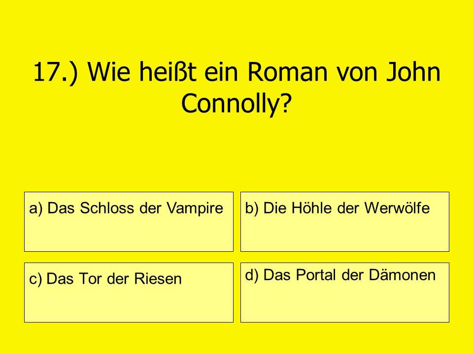 17.) Wie heißt ein Roman von John Connolly? a) Das Schloss der Vampire c) Das Tor der Riesen b) Die Höhle der Werwölfe d) Das Portal der Dämonen