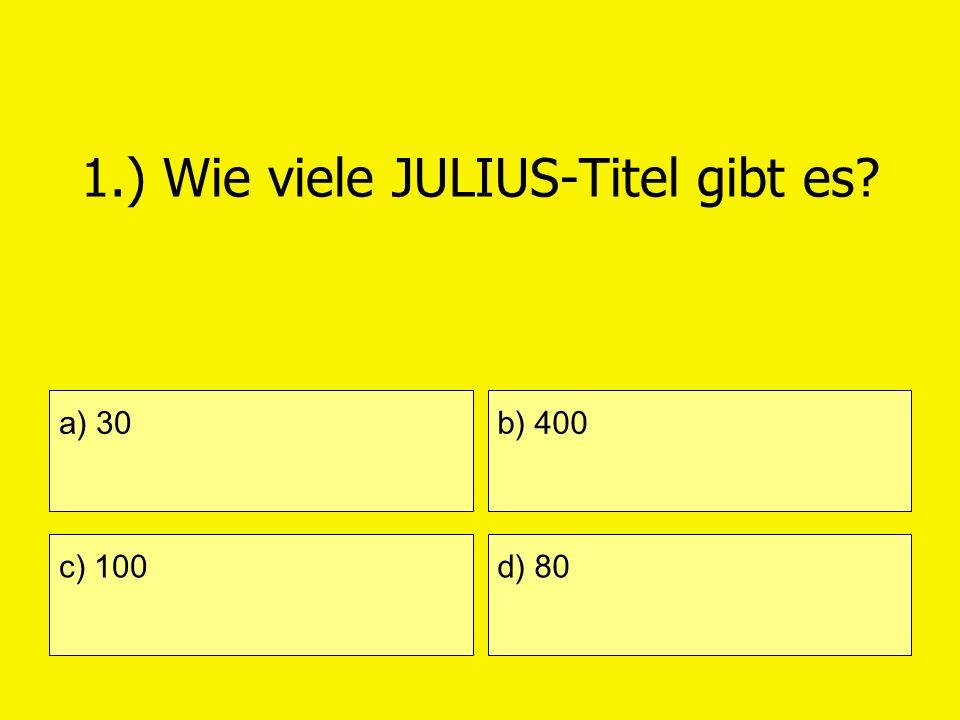 1.) Wie viele JULIUS-Titel gibt es? a) 30 c) 100 b) 400 d) 80