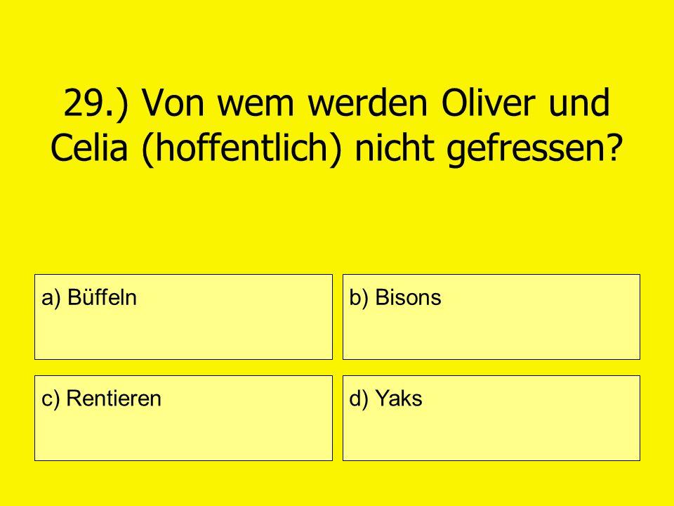 29.) Von wem werden Oliver und Celia (hoffentlich) nicht gefressen? a) Büffeln c) Rentieren b) Bisons d) Yaks