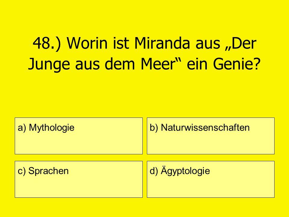 48.) Worin ist Miranda aus Der Junge aus dem Meer ein Genie? a) Mythologie c) Sprachen b) Naturwissenschaften d) Ägyptologie