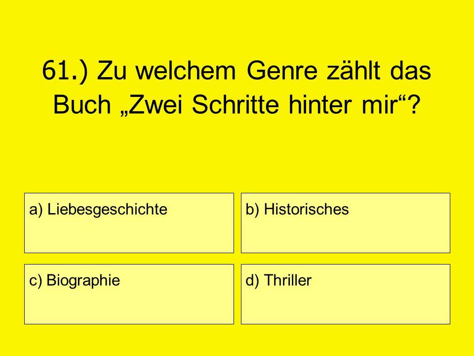 61.) Zu welchem Genre zählt das Buch Zwei Schritte hinter mir? a) Liebesgeschichte c) Biographie b) Historisches d) Thriller