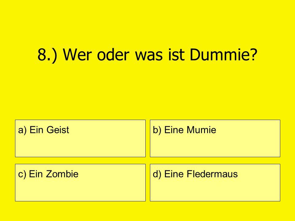 8.) Wer oder was ist Dummie? a) Ein Geist c) Ein Zombie b) Eine Mumie d) Eine Fledermaus