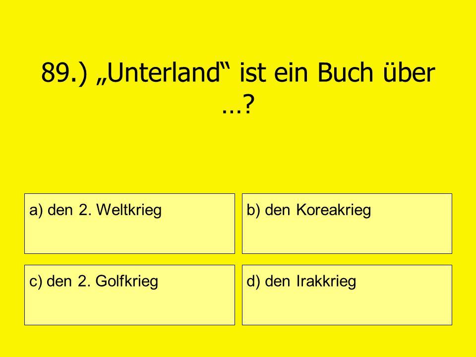 89.) Unterland ist ein Buch über …? a) den 2. Weltkrieg c) den 2. Golfkrieg b) den Koreakrieg d) den Irakkrieg