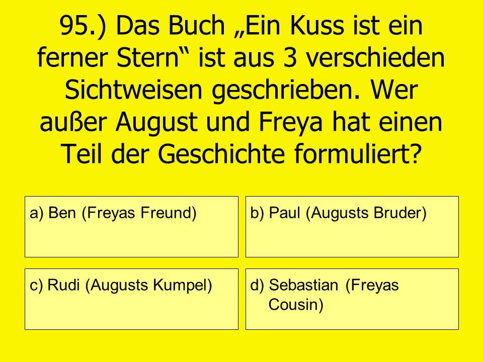 95.) Das Buch Ein Kuss ist ein ferner Stern ist aus 3 verschieden Sichtweisen geschrieben. Wer außer August und Freya hat einen Teil der Geschichte fo