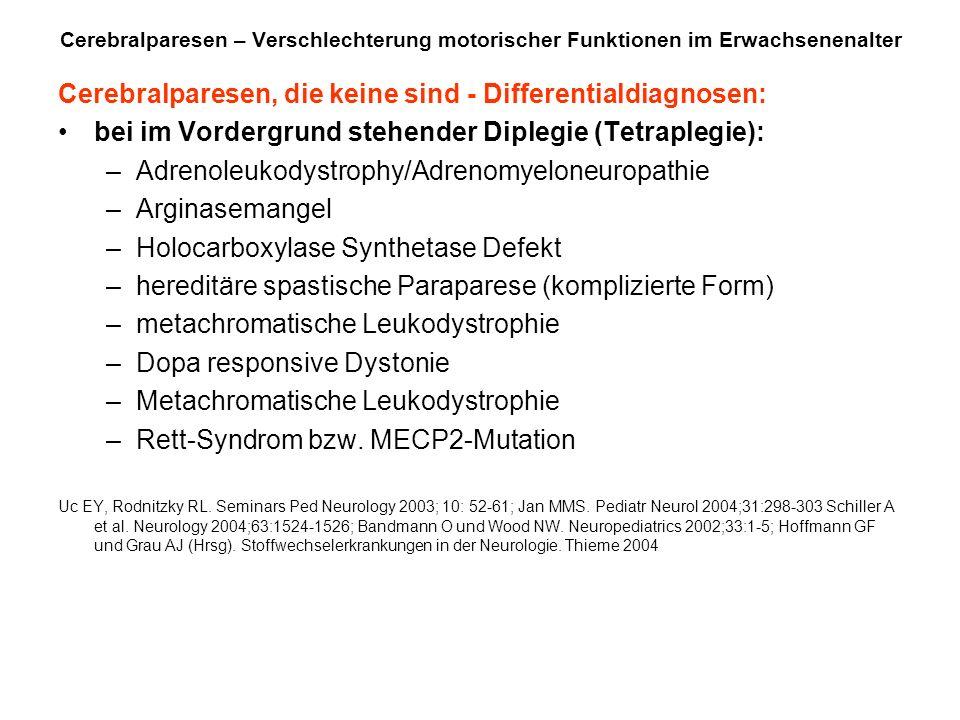 Cerebralparesen – Verschlechterung motorischer Funktionen im Erwachsenenalter Cerebralparesen, die keine sind - Differentialdiagnosen: bei im Vordergr