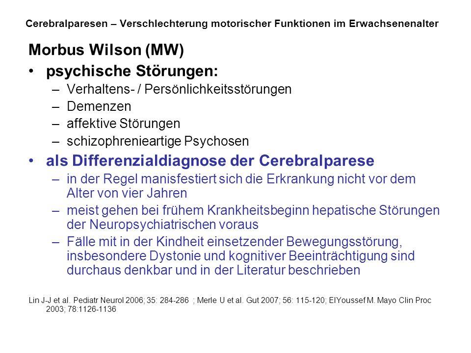 Cerebralparesen – Verschlechterung motorischer Funktionen im Erwachsenenalter Morbus Wilson (MW) psychische Störungen: –Verhaltens- / Persönlichkeitss