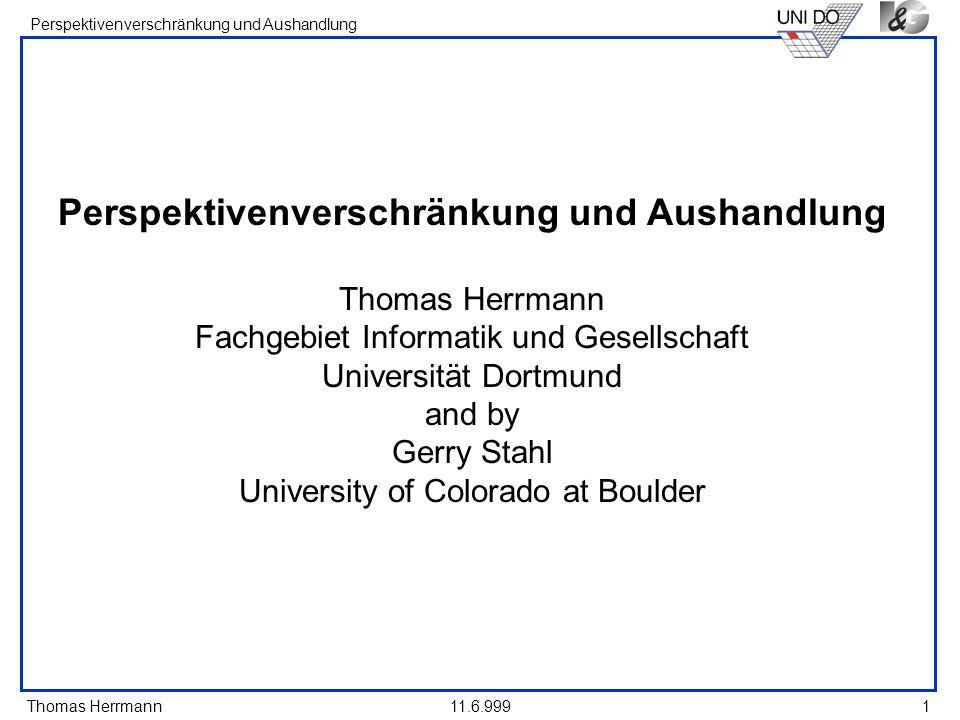 Thomas Herrmann Perspektivenverschränkung und Aushandlung 11.6.9991 Perspektivenverschränkung und Aushandlung Thomas Herrmann Fachgebiet Informatik un
