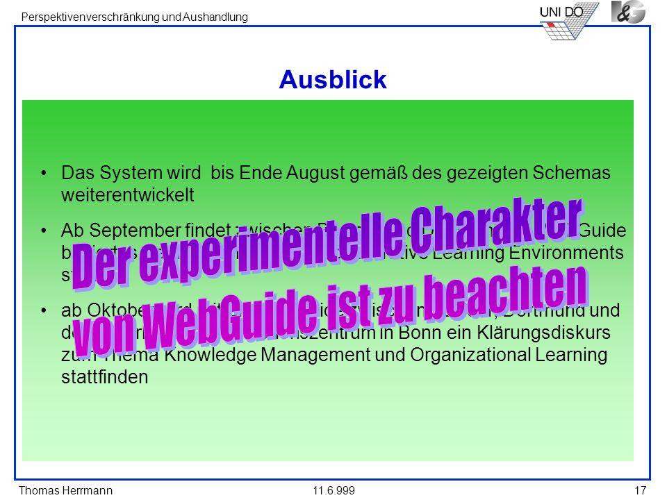 Thomas Herrmann Perspektivenverschränkung und Aushandlung 11.6.99917 Ausblick Das System wird bis Ende August gemäß des gezeigten Schemas weiterentwic