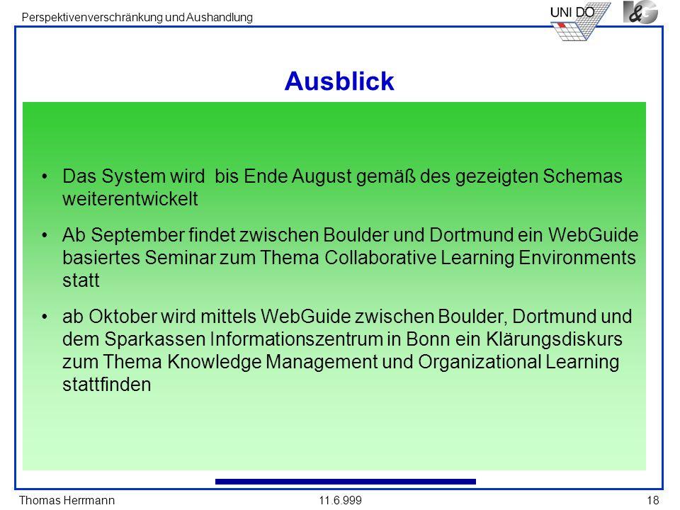 Thomas Herrmann Perspektivenverschränkung und Aushandlung 11.6.99918 Ausblick Das System wird bis Ende August gemäß des gezeigten Schemas weiterentwic