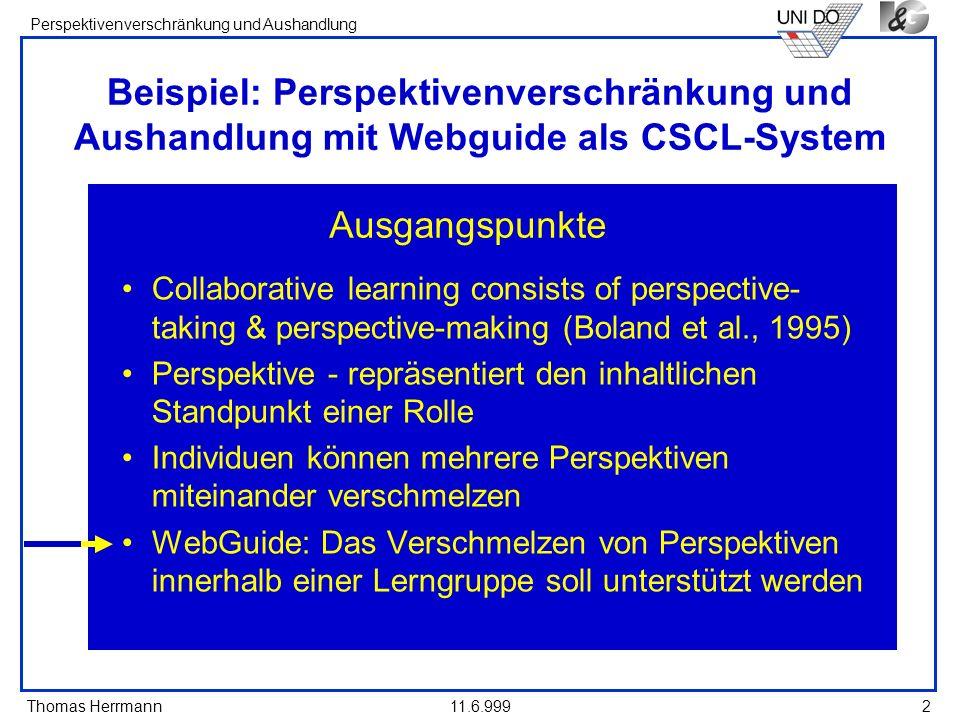 Thomas Herrmann Perspektivenverschränkung und Aushandlung 11.6.9992 Beispiel: Perspektivenverschränkung und Aushandlung mit Webguide als CSCL-System C