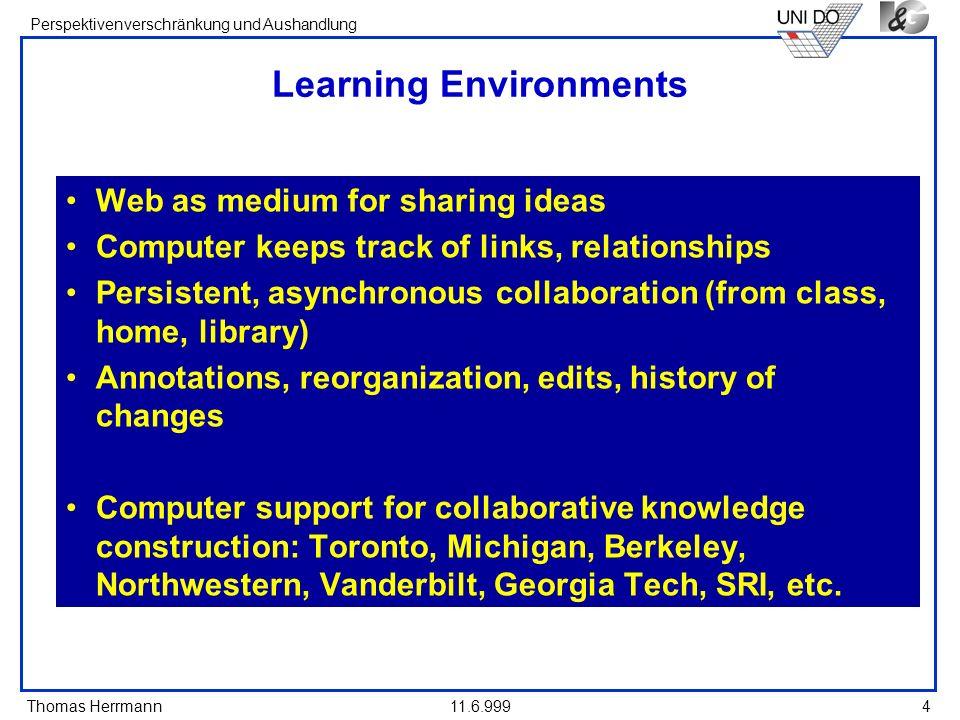 Thomas Herrmann Perspektivenverschränkung und Aushandlung 11.6.9994 Learning Environments Web as medium for sharing ideas Computer keeps track of link