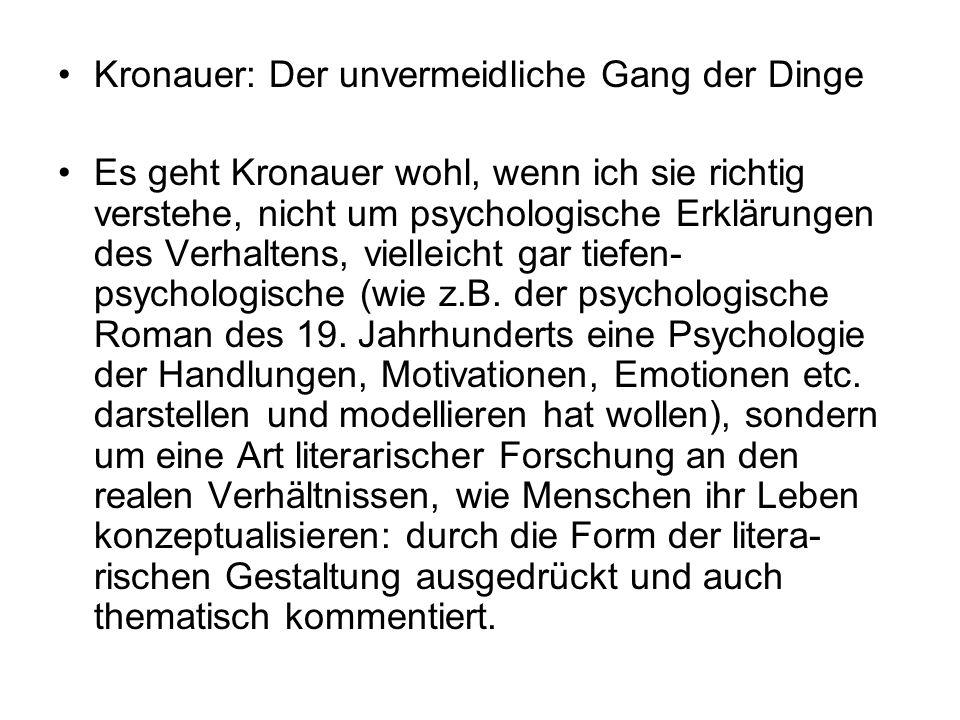 Kronauer: Der unvermeidliche Gang der Dinge Es geht Kronauer wohl, wenn ich sie richtig verstehe, nicht um psychologische Erklärungen des Verhaltens,