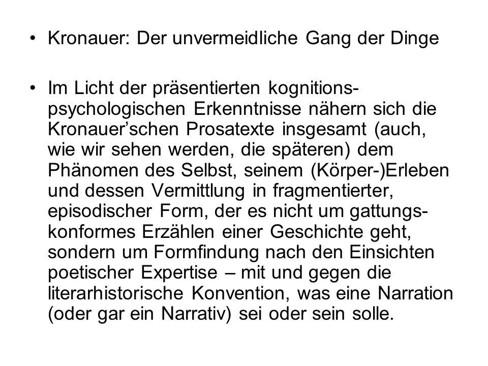 Kronauer: Der unvermeidliche Gang der Dinge Im Licht der präsentierten kognitions- psychologischen Erkenntnisse nähern sich die Kronauerschen Prosatex
