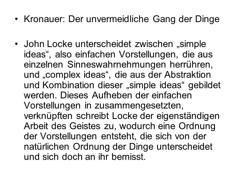 Kronauer: Der unvermeidliche Gang der Dinge John Locke unterscheidet zwischen simple ideas, also einfachen Vorstellungen, die aus einzelnen Sinneswahr