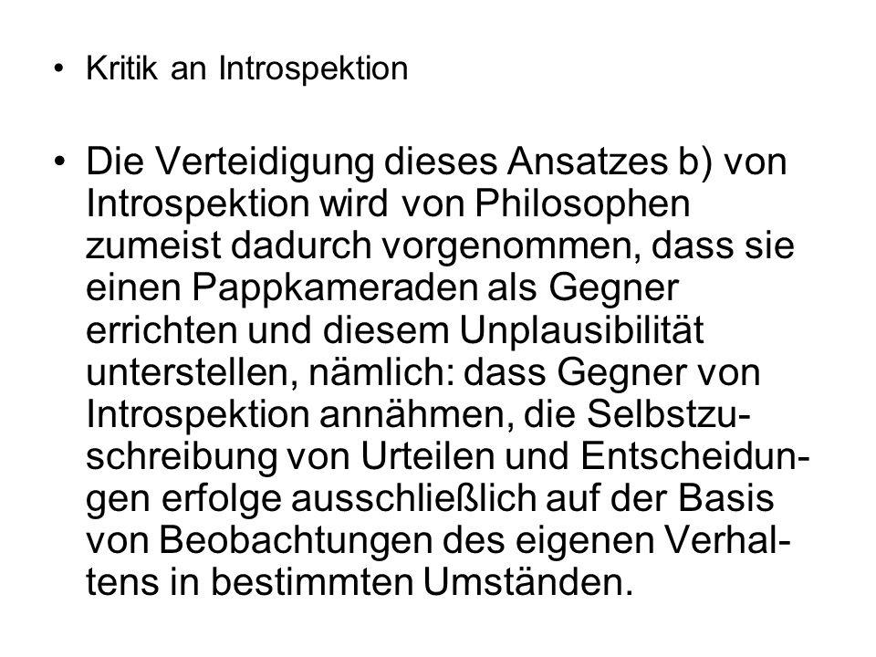 Kritik an Introspektion Die Verteidigung dieses Ansatzes b) von Introspektion wird von Philosophen zumeist dadurch vorgenommen, dass sie einen Pappkam