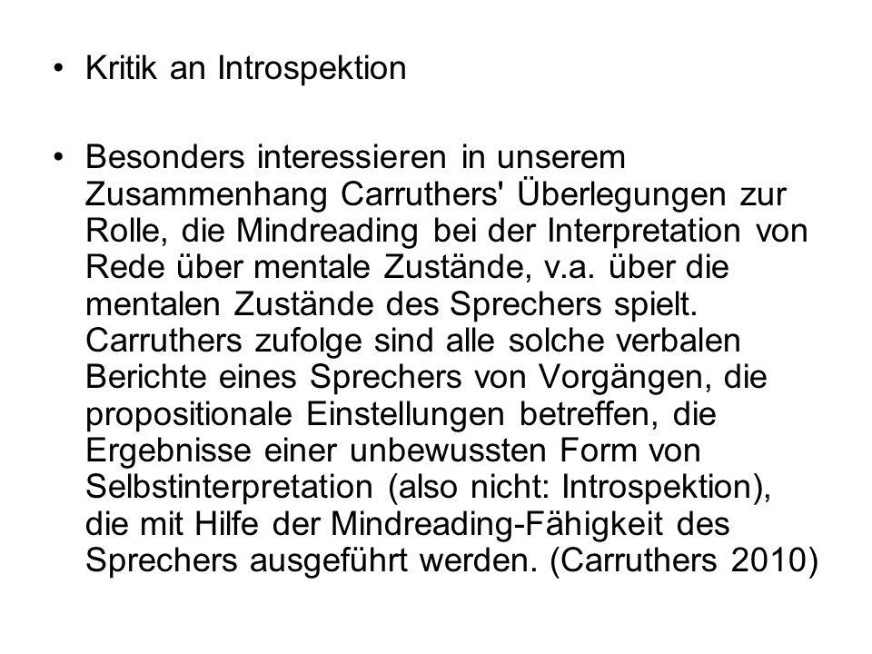 Kritik an Introspektion Besonders interessieren in unserem Zusammenhang Carruthers' Überlegungen zur Rolle, die Mindreading bei der Interpretation von