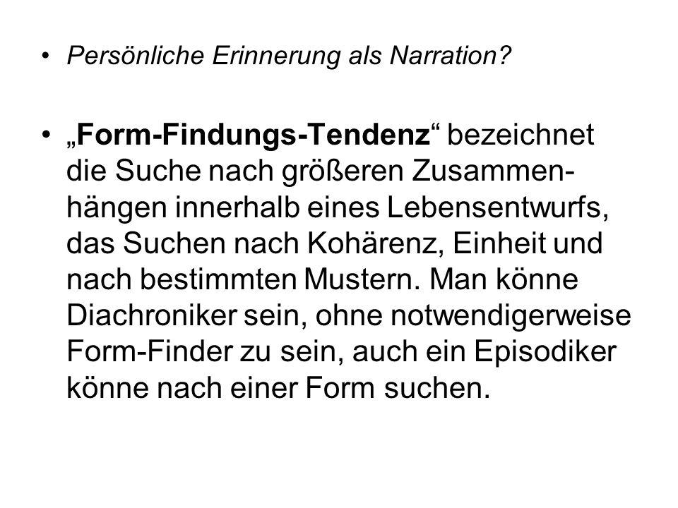 Persönliche Erinnerung als Narration? Form-Findungs-Tendenz bezeichnet die Suche nach größeren Zusammen- hängen innerhalb eines Lebensentwurfs, das Su