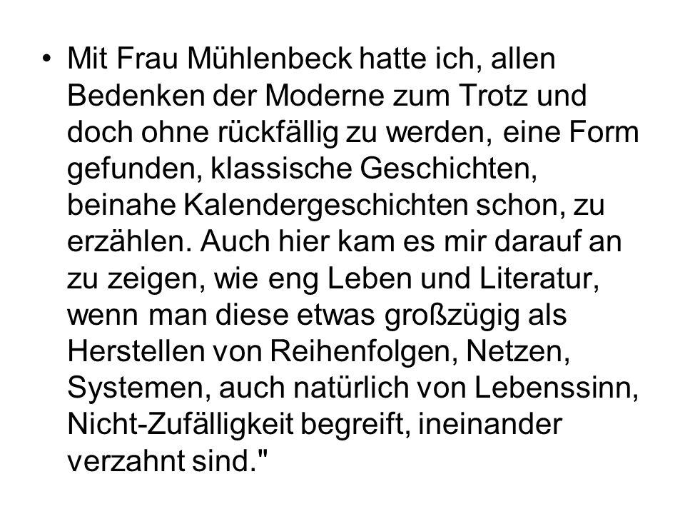Mit Frau Mühlenbeck hatte ich, allen Bedenken der Moderne zum Trotz und doch ohne rückfällig zu werden, eine Form gefunden, klassische Geschichten, be