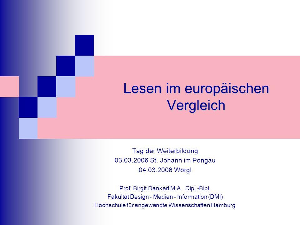 Lesen im europäischen Vergleich Tag der Weiterbildung 03.03.2006 St. Johann im Pongau 04.03.2006 Wörgl Prof. Birgit Dankert M.A. Dipl.-Bibl. Fakultät