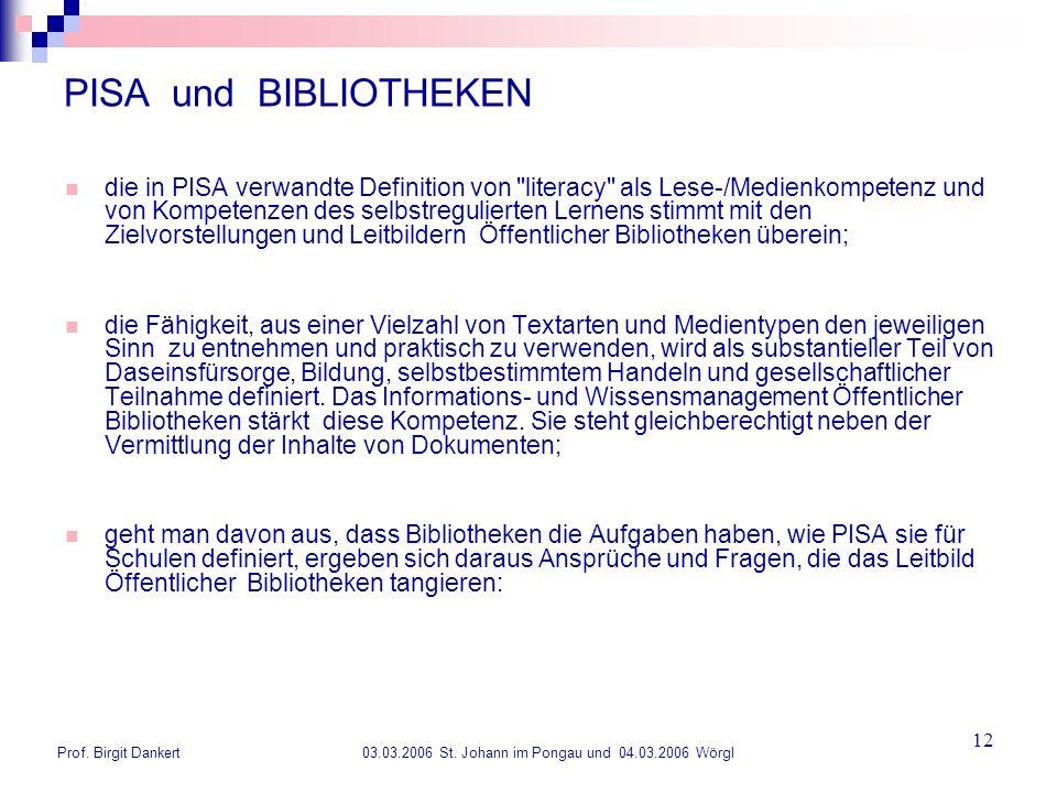 Prof. Birgit Dankert 03.03.2006 St. Johann im Pongau und 04.03.2006 Wörgl 12 PISA und BIBLIOTHEKEN die in PISA verwandte Definition von