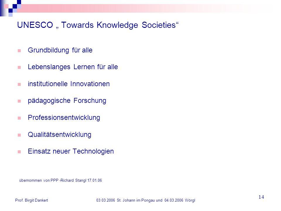 Prof. Birgit Dankert 03.03.2006 St. Johann im Pongau und 04.03.2006 Wörgl 14 UNESCO Towards Knowledge Societies Grundbildung für alle Lebenslanges Ler