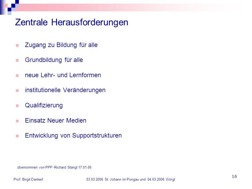 Prof. Birgit Dankert 03.03.2006 St. Johann im Pongau und 04.03.2006 Wörgl 16 Zentrale Herausforderungen Zugang zu Bildung für alle Grundbildung für al