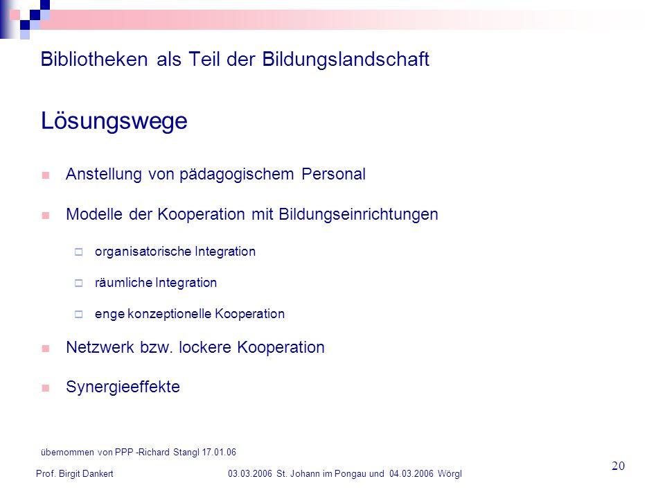 Prof. Birgit Dankert 03.03.2006 St. Johann im Pongau und 04.03.2006 Wörgl 20 Bibliotheken als Teil der Bildungslandschaft Lösungswege Anstellung von p