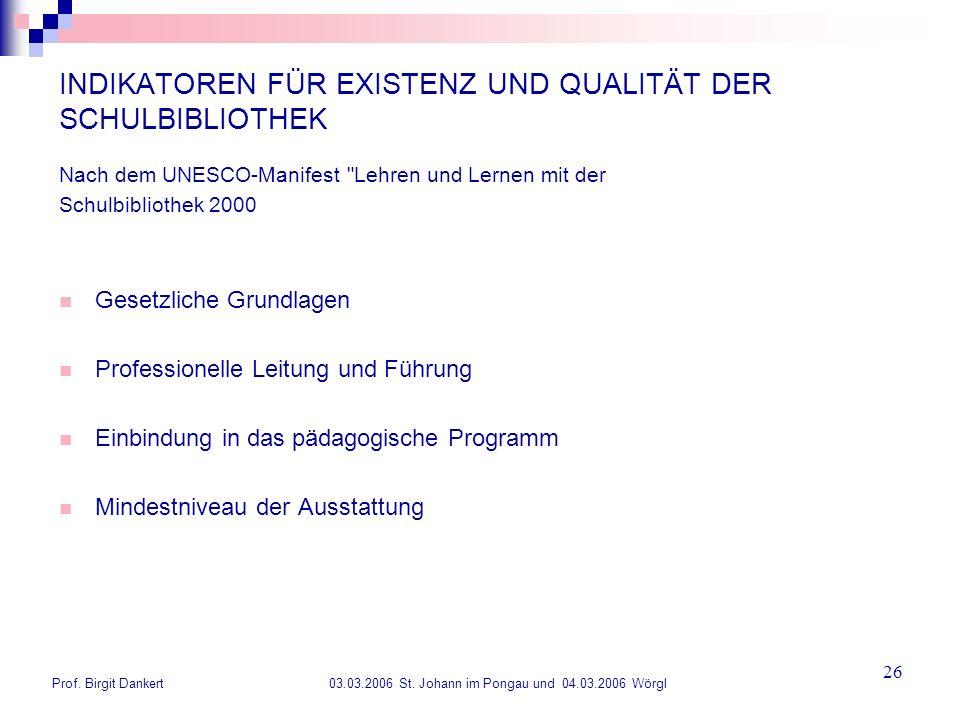 Prof. Birgit Dankert 03.03.2006 St. Johann im Pongau und 04.03.2006 Wörgl 26 INDIKATOREN FÜR EXISTENZ UND QUALITÄT DER SCHULBIBLIOTHEK Nach dem UNESCO