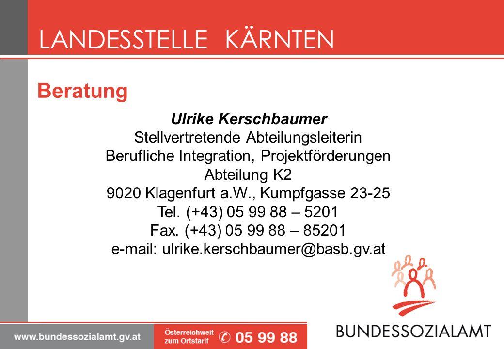 Ulrike Kerschbaumer Stellvertretende Abteilungsleiterin Berufliche Integration, Projektförderungen Abteilung K2 9020 Klagenfurt a.W., Kumpfgasse 23-25