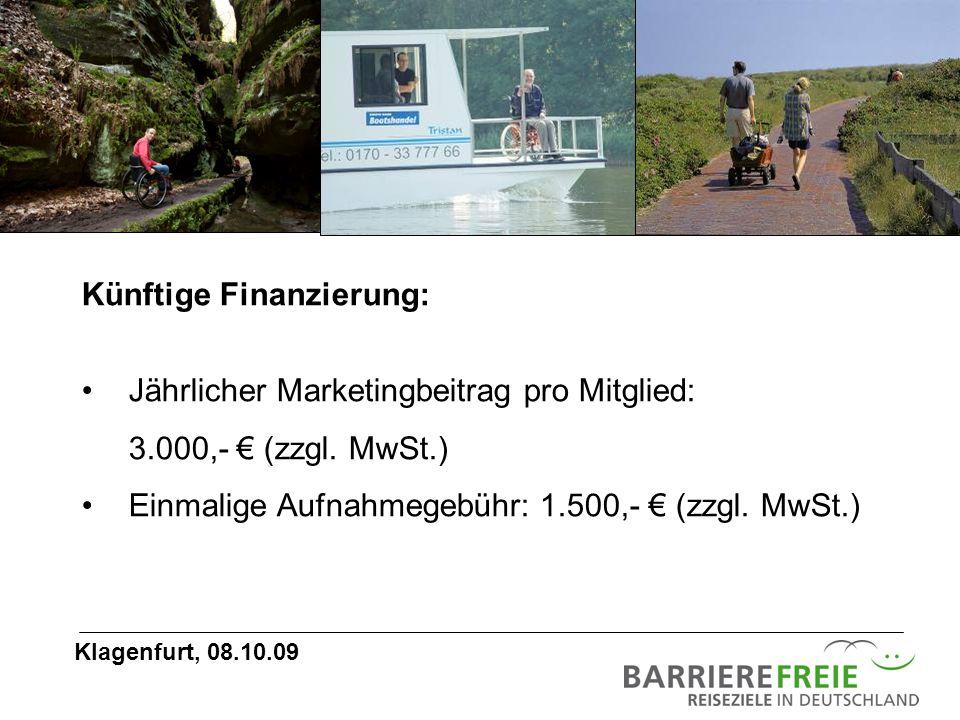 Künftige Finanzierung: Jährlicher Marketingbeitrag pro Mitglied: 3.000,- (zzgl. MwSt.) Einmalige Aufnahmegebühr: 1.500,- (zzgl. MwSt.) Klagenfurt, 08.