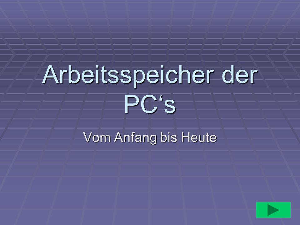 Arbeitsspeicher der PCs Vom Anfang bis Heute