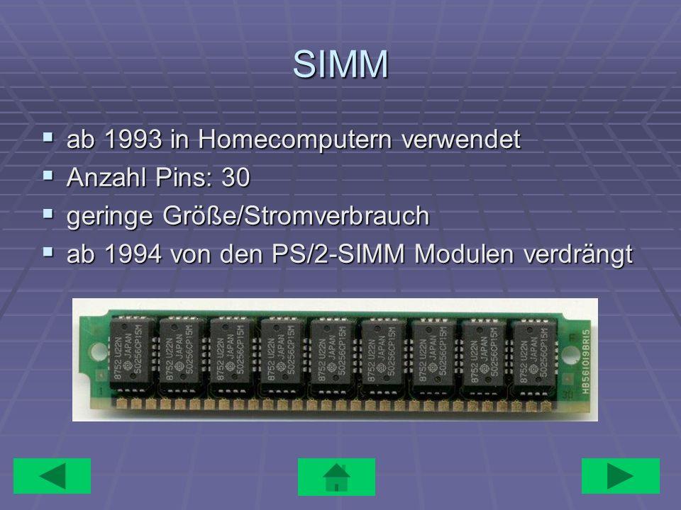 SIMM ab 1993 in Homecomputern verwendet ab 1993 in Homecomputern verwendet Anzahl Pins: 30 Anzahl Pins: 30 geringe Größe/Stromverbrauch geringe Größe/