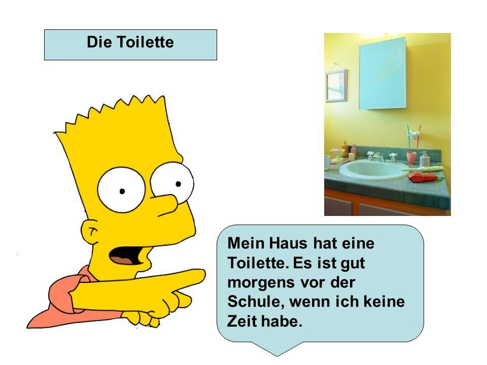 Die Toilette Mein Haus hat eine Toilette. Es ist gut morgens vor der Schule, wenn ich keine Zeit habe.