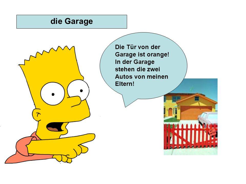 die Garage Die Tür von der Garage ist orange! In der Garage stehen die zwei Autos von meinen Eltern!