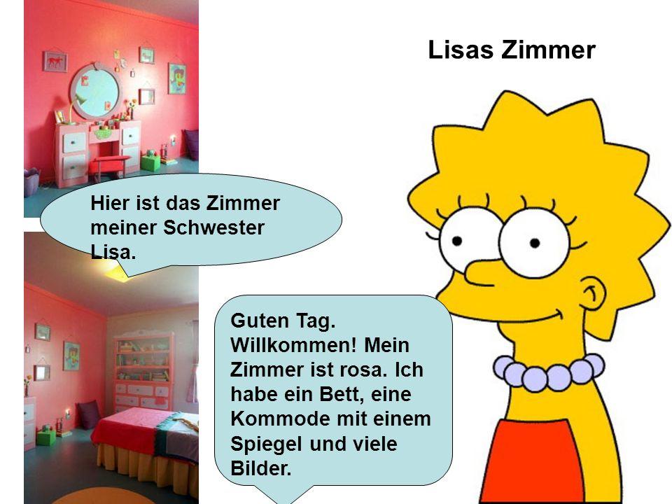 Lisas Zimmer Hier ist das Zimmer meiner Schwester Lisa. Guten Tag. Willkommen! Mein Zimmer ist rosa. Ich habe ein Bett, eine Kommode mit einem Spiegel