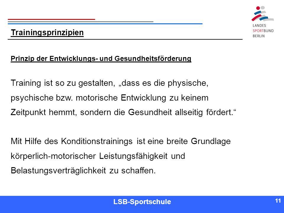 11 Referent LSB-Sportschule 11 Trainingsprinzipien Training ist so zu gestalten, dass es die physische, psychische bzw. motorische Entwicklung zu kein