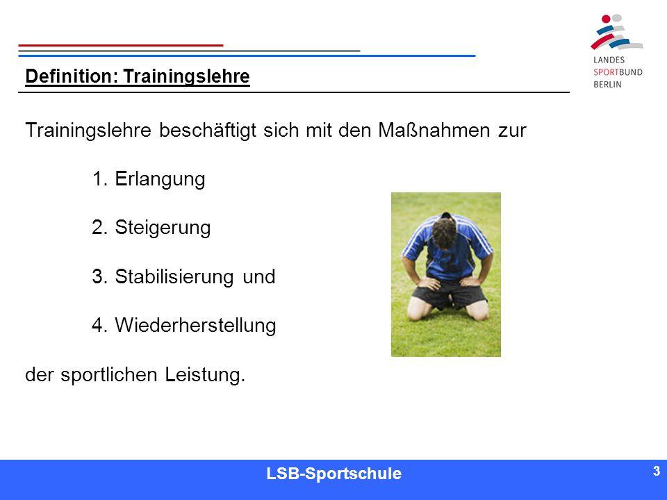 3 3 Referent LSB-Sportschule 3 Definition: Trainingslehre Trainingslehre beschäftigt sich mit den Maßnahmen zur 1. Erlangung 2. Steigerung 3. Stabilis