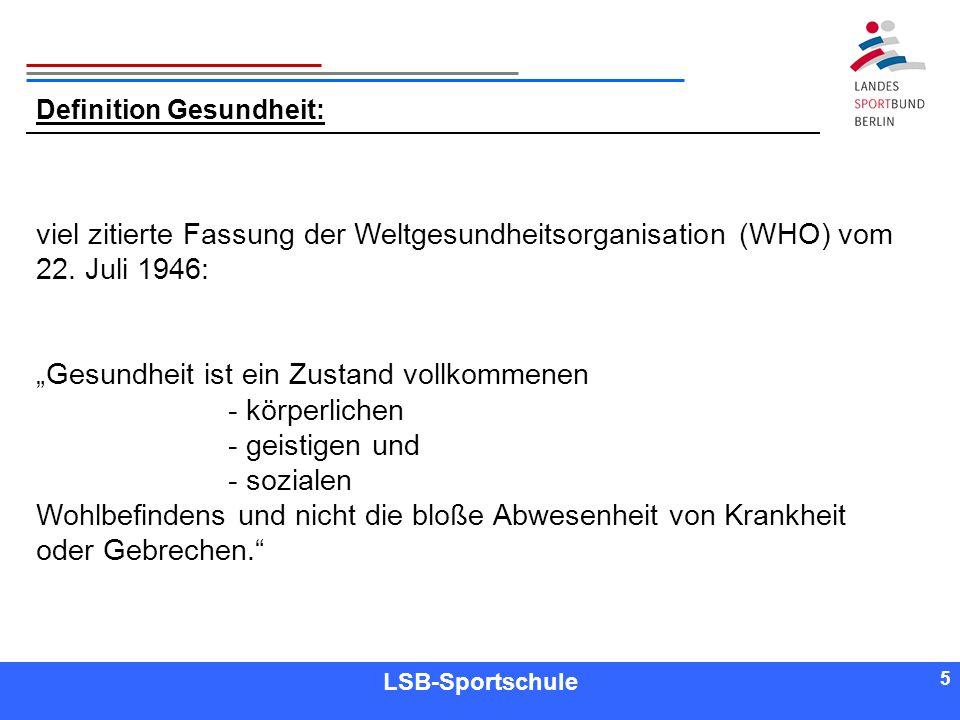 5 5 Referent LSB-Sportschule 5 Definition Gesundheit: viel zitierte Fassung der Weltgesundheitsorganisation (WHO) vom 22. Juli 1946: Gesundheit ist ei