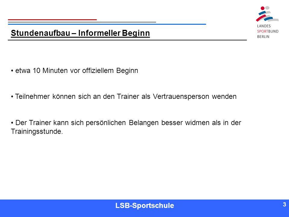 3 3 Referent LSB-Sportschule 3 Stundenaufbau – Informeller Beginn etwa 10 Minuten vor offiziellem Beginn Teilnehmer können sich an den Trainer als Ver