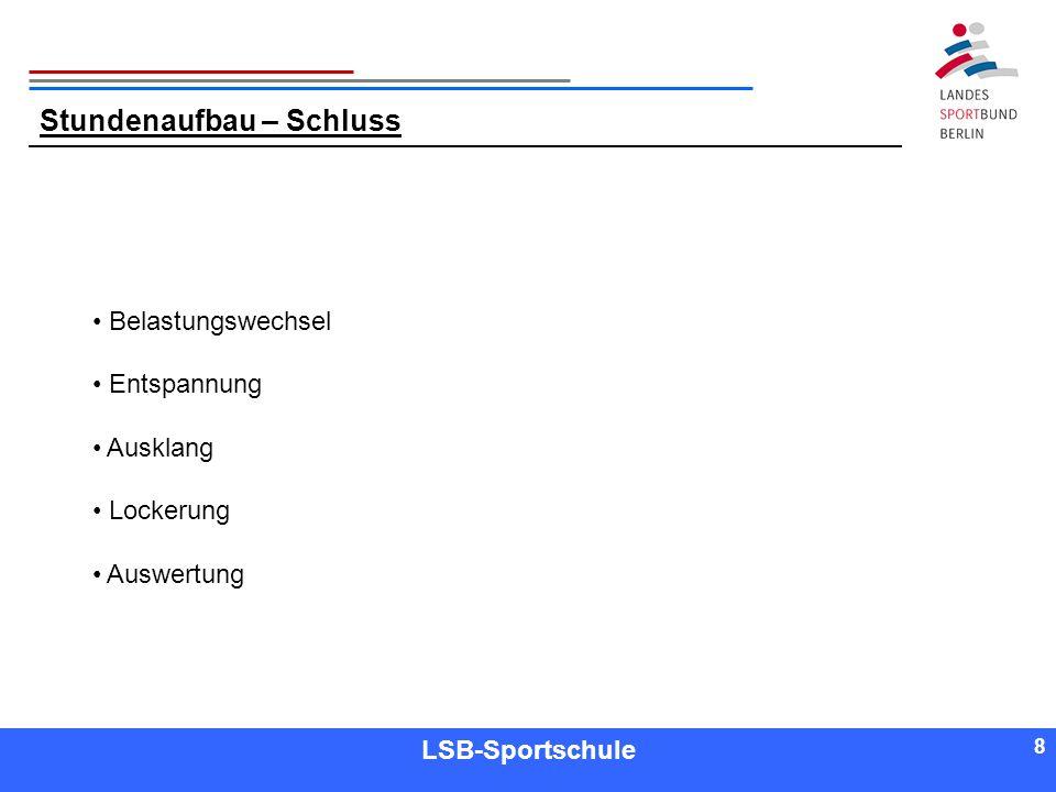 8 8 Referent LSB-Sportschule 8 Stundenaufbau – Schluss Belastungswechsel Entspannung Ausklang Lockerung Auswertung