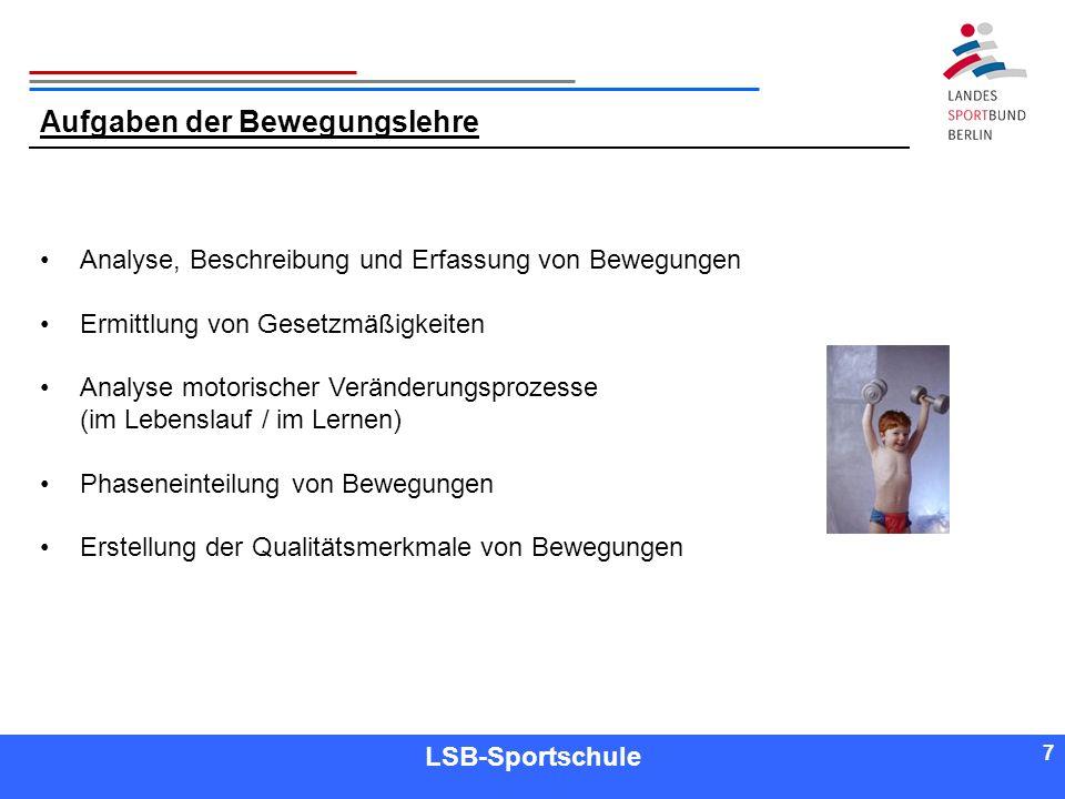 7 7 Referent LSB-Sportschule 7 Aufgaben der Bewegungslehre Analyse, Beschreibung und Erfassung von Bewegungen Ermittlung von Gesetzmäßigkeiten Analyse