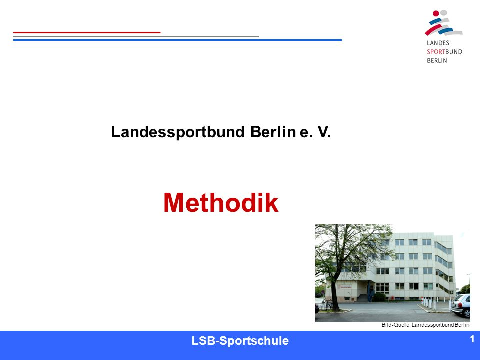 1 1 Referent LSB-Sportschule 1 Landessportbund Berlin e. V. Methodik Bild-Quelle: Landessportbund Berlin