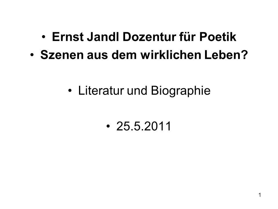 Ernst Jandl Dozentur für Poetik Szenen aus dem wirklichen Leben? Literatur und Biographie 25.5.2011 1